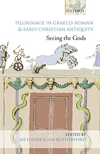 9780199237913: Pilgrimage in Graeco-Roman and Early Christian Antiquity: Seeing the Gods