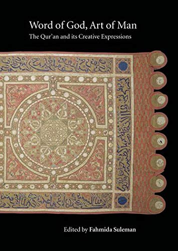 9780199238354: Word of God, Art of Man: The Qur'an and its Creative Expressions: Selected Proceedings from the International Colloquium, London, 18-21 October 2003 (Qur'anic Studies Series)