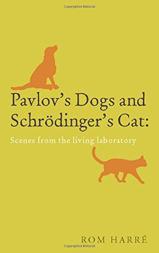Pavlov's Dogs and Schrodinger's Cat. scenes from the living laboratory.: HARRE, R.,