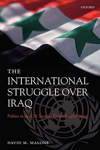 9780199238682: The International Struggle Over Iraq: Politics in the UN Security Council 1980-2005