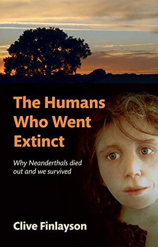 9780199239184: The Humans Who Went Extinct: Why Neanderthals died out and we survived