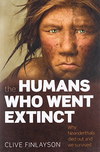 9780199239191: The Humans Who Went Extinct: Why Neanderthals died out and we survived