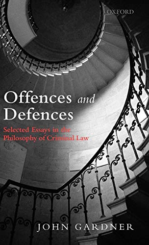 Offences and Defences: Selected Essays in the Philosophy of Criminal Law: Gardner, John