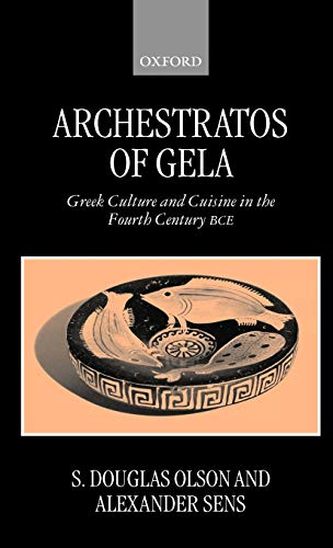 9780199240081: Archestratos of Gela: Greek Culture and Cuisine in the Fourth Century BCE Text, Translation, and Commentary
