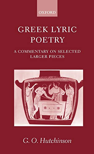 9780199240173: Greek Lyric Poetry: A Commentary on Selected Larger Pieces (Alcman, Stesichorus, Sappho, Alcaeus, Ibycus, Anacreon, Simonides, Bacchylides, Pindar, Sophocles, Euripides)