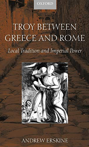 9780199240333: Troy between Greece and Rome: Local Tradition and Imperial Power
