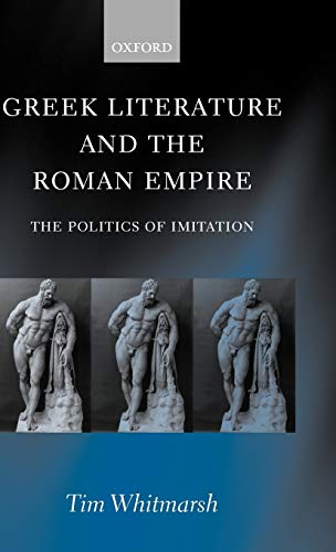 9780199240357: Greek Literature and the Roman Empire: The Politics of Imitation