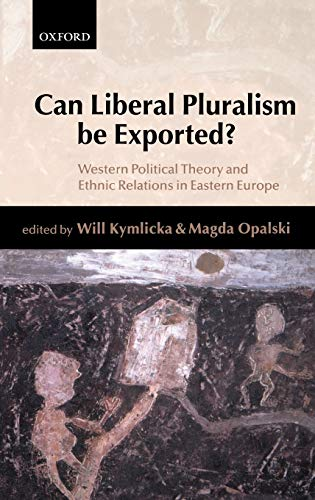 9780199240630: Can Liberal Pluralism Be Exported?: Western Political Theory and Ethnic Relations in Eastern Europe