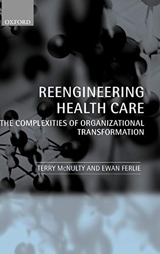 9780199240845: Reeingineering Health Care: The Complexities of Organizational Transformation
