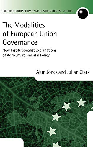 The Modalities of European Union Governance : New Institutionalist Explanations of Agri-Environment...