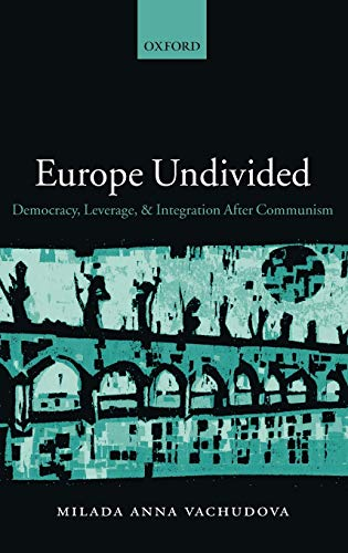 9780199241187: Europe Undivided: Democracy, Leverage, and Integration After Communism