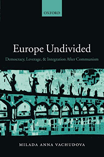 9780199241194: Europe Undivided: Democracy, Leverage, and Integration After Communism