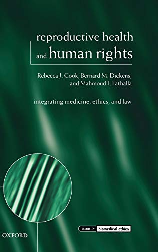 Reproductive Health and Human Rights: Integrating Medicine, Ethics, and Law (Issues in Biomedical ...