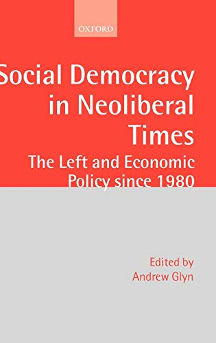 Social Democracy in Neoliberal Times: The Left and Economic Policy Since 1980 (Hardback): Andrew ...