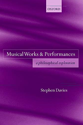 Musical Works And Performances: A Philosophical Exploration: Davies, Stephen
