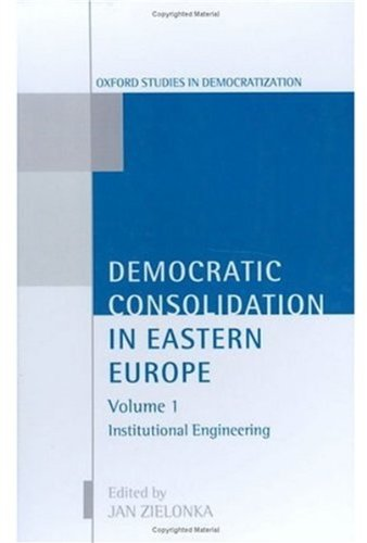 Democratic Consolidation in Eastern Europe: Volume 1: Institutional Engineering: Institutional ...