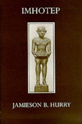 Imhotep: The Vizier and Physician of King: Jamieson B. Hurry