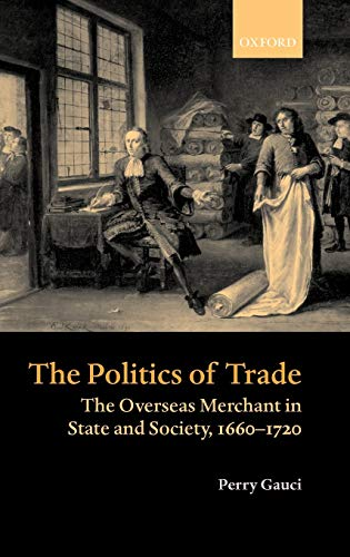 9780199241934: The Politics of Trade: The Overseas Merchant in State and Society, 1660-1720