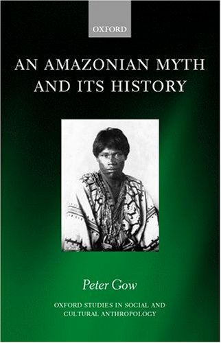 9780199241958: An Amazonian Myth and Its History (Oxford Studies in Social and Cultural Anthropology)