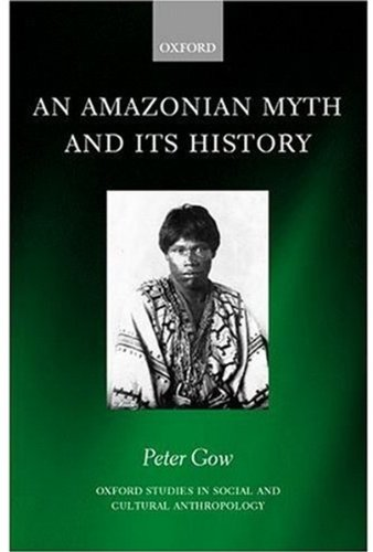 9780199241965: An Amazonian Myth and Its History (Oxford Studies in Social and Cultural Anthropology)