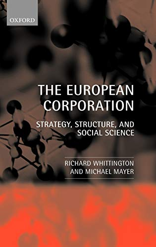 The European Corporation: Strategy, Structure, and Social Science: Michael Mayer