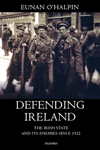 9780199242696: Defending Ireland: The Irish State and Its Enemies since 1922