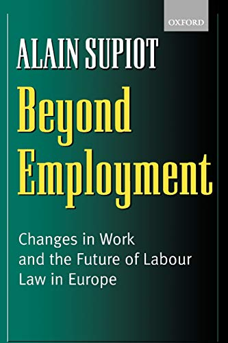 Beyond Employment: Changes in Work and the: Alain Supiot