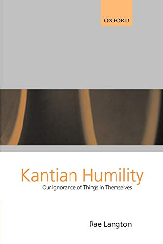 9780199243174: Kantian Humility: Our Ignorance of Things in Themselves