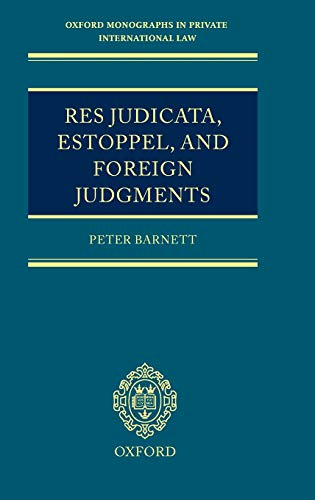 9780199243396: Res Judicata, Estoppel and Foreign Judgments: The Preclusive Effects of Foreign Judgments in Private International Law (Oxford Private International Law Series)