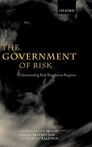 The Government of Risk: Understanding Risk Regulation: Hood, Christopher, Rothstein,