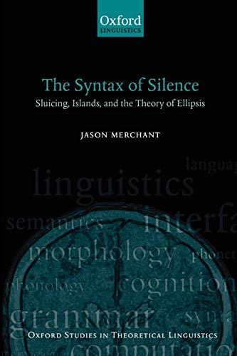 9780199243723: The Syntax of Silence: Sluicing, Islands, and the Theory of Ellipsis (Oxford Studies in Theoretical Linguistics)