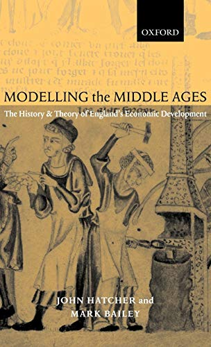 9780199244119: Modelling the Middle Ages: The History and Theory of England's Economic Development