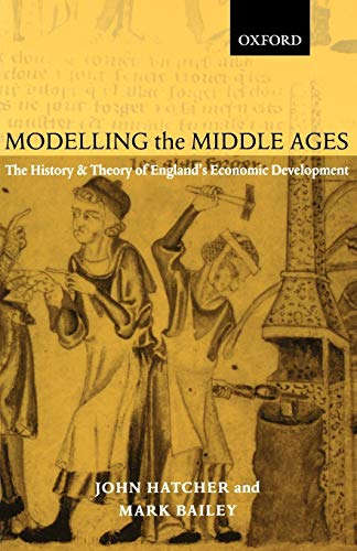 9780199244126: Modelling the Middle Ages: The History and Theory of England's Economic Development (Oxford Ethics Series)