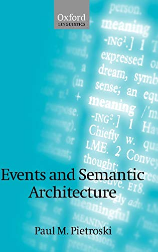 Events and Semantic Architecture: Pietroski, Paul; Pietroski, Paul M.; Pietroski, P. M.