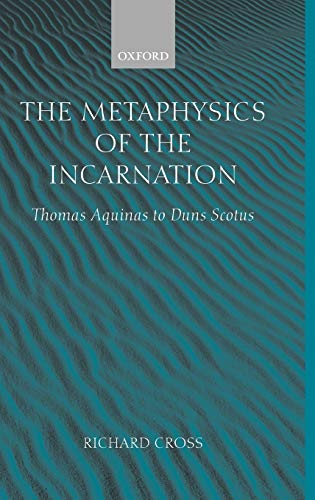 9780199244362: The Metaphysics of the Incarnation: Thomas Aquinas to Duns Scotus