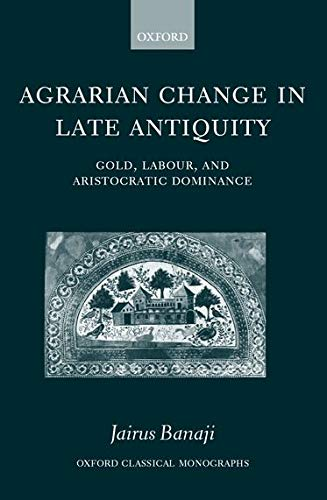9780199244409: Agrarian Change in Late Antiquity: Gold, Labour, and Aristocratic Dominance (Oxford Classical Monographs)