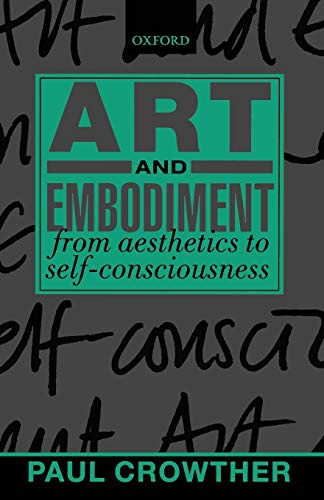 9780199244973: Art and Embodiment: From Aesthetics to Self-Consciousness