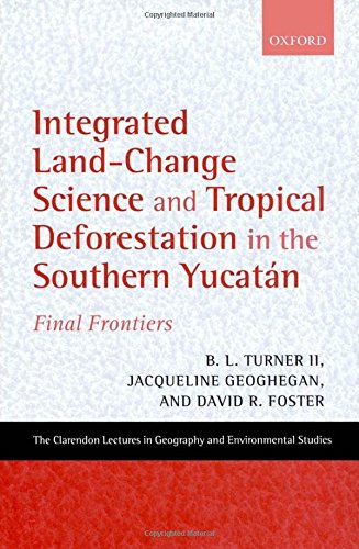 9780199245307: Integrated Land-Change Science and Tropical Deforestation in the Southern Yucatán: Final Frontiers (Clarendon Lectures in Geography and Environmental Studies)