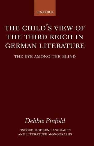 9780199245659: The Child's View of the Third Reich in German Literature: The Eye Among the Blind (Oxford Modern Languages and Literature Monographs)