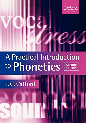 A Practical Introduction to Phonetics (Oxford Textbooks: Catford, J. C.