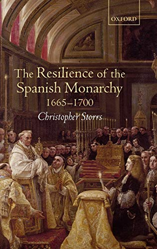 9780199246373: The Resilience of the Spanish Monarchy 1665-1700