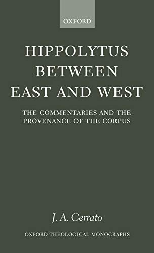 Hippolytus between East and West The Commentaries and the Provenance of the Corpus: Cerrato, J. A.
