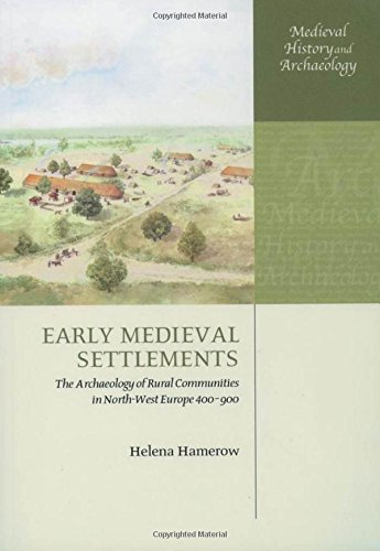 9780199246977: Early Medieval Settlements: The Archaeology of Rural Communities in North-West Europe 400-900