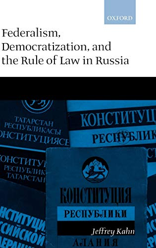 Federalism, Democratization, and the Rule of Law in Russia: Jeffrey Kahn