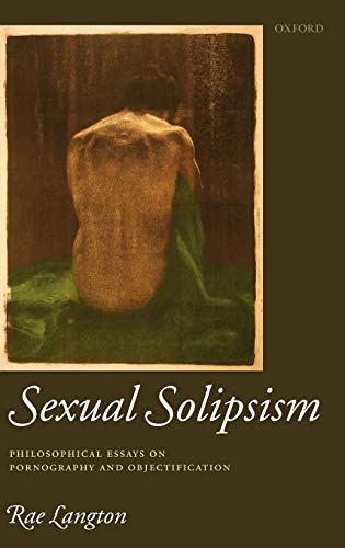 9780199247066: Sexual Solipsism: Philosophical Essays on Pornography and Objectification