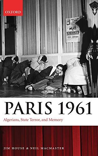 Paris 1961: Algerians, State Terror, and Memory: House, Jim; MacMaster,