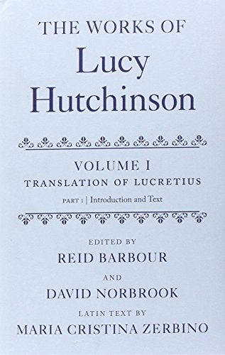 The Works of Lucy Hutchinson: The Translation of Lucretius Volume I: Reid Barbour, Emeritus Merton ...