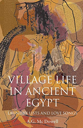 9780199247530: Village Life in Ancient Egypt: Laundry Lists and Love Songs