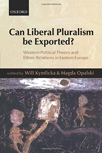 CAN LIBERAL PLURALISM BE EXPORTED? Western Political Theory and Ethnic Relations in Eastern Europe