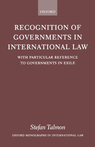 9780199248391: Recognition of Governments in International Law: With Particular Reference to Governments in Exile (Oxford Monographs in International Law)